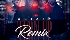 Abizzy - Turn Up (Remix) ft EXQ x Reekado Banks x Tellaman